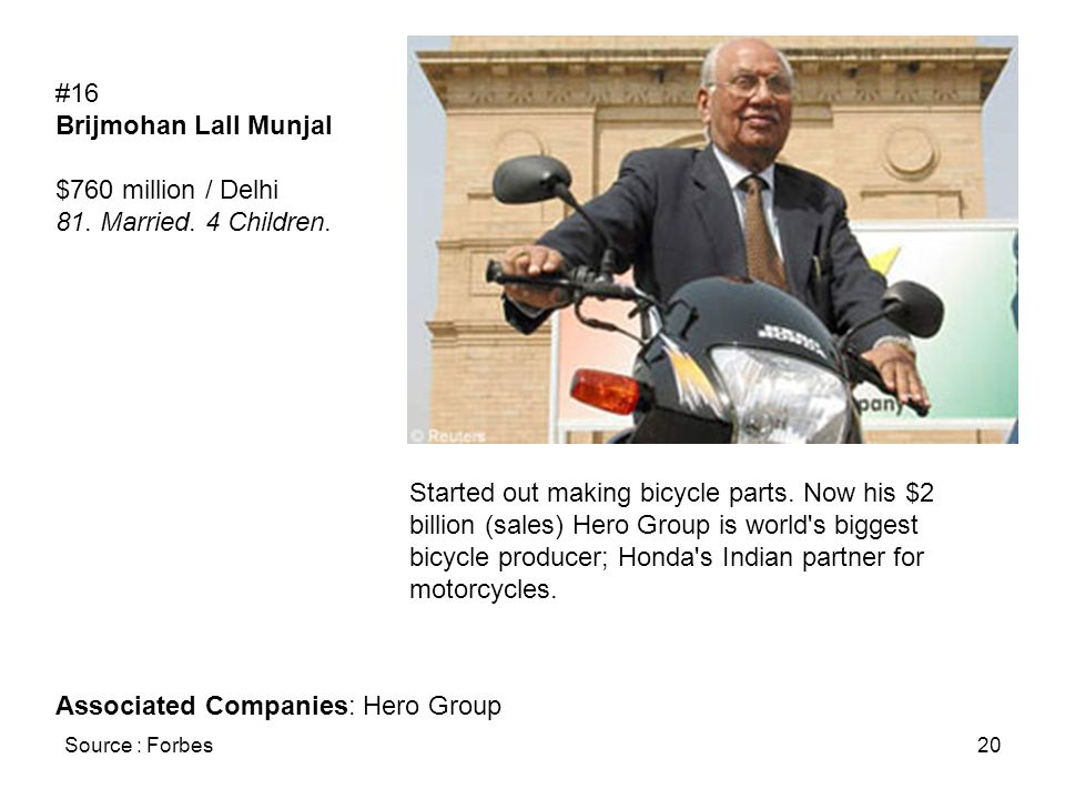 Source : Forbes20 #16 Brijmohan Lall Munjal $760 million / Delhi 81.