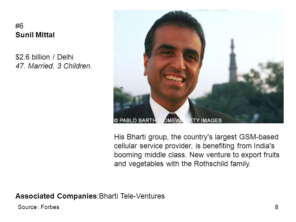 Source : Forbes8 #6 Sunil Mittal $2.6 billion / Delhi 47.