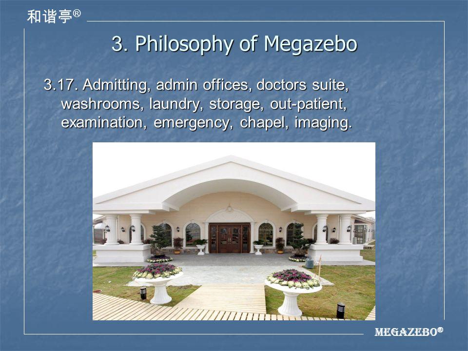Megazebo ® ® 3. Philosophy of Megazebo 3.17.