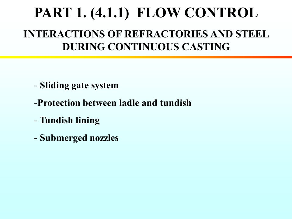 PART 1. (4.1.1) FLOW CONTROL INTERACTIONS OF REFRACTORIES AND STEEL DURING CONTINUOUS CASTING - Sliding gate system -Protection between ladle and tund