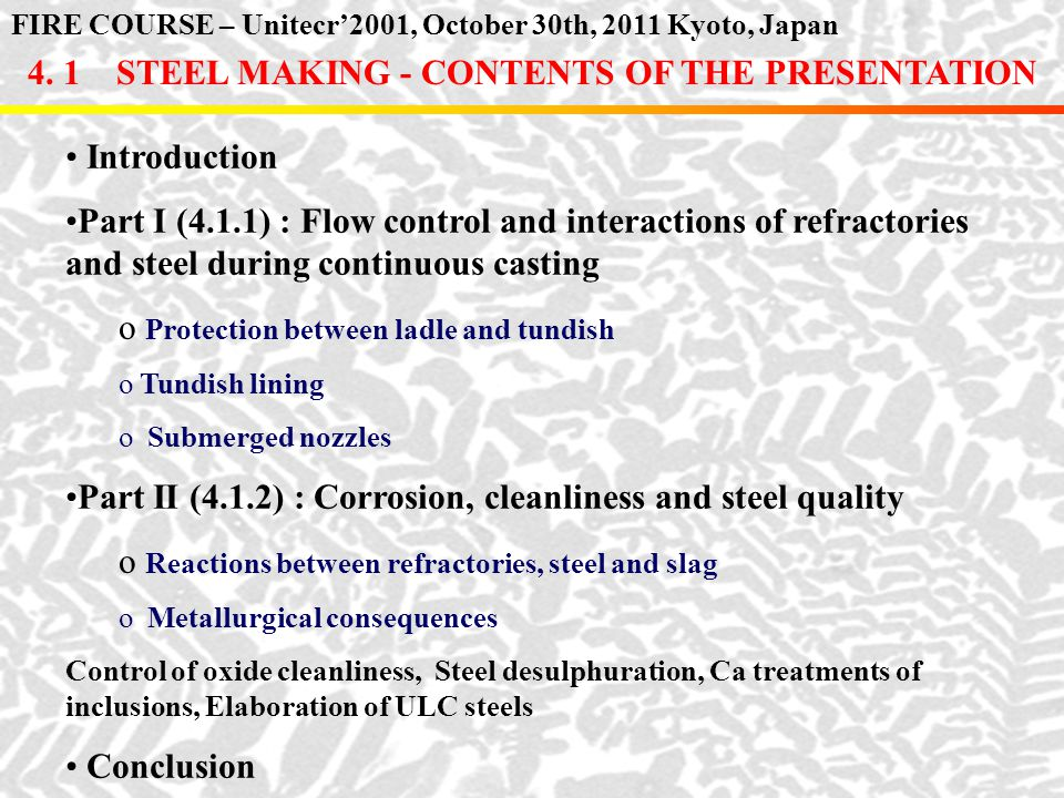 4. 1 STEEL MAKING - CONTENTS OF THE PRESENTATION Introduction Part I (4.1.1) : Flow control and interactions of refractories and steel during continuo
