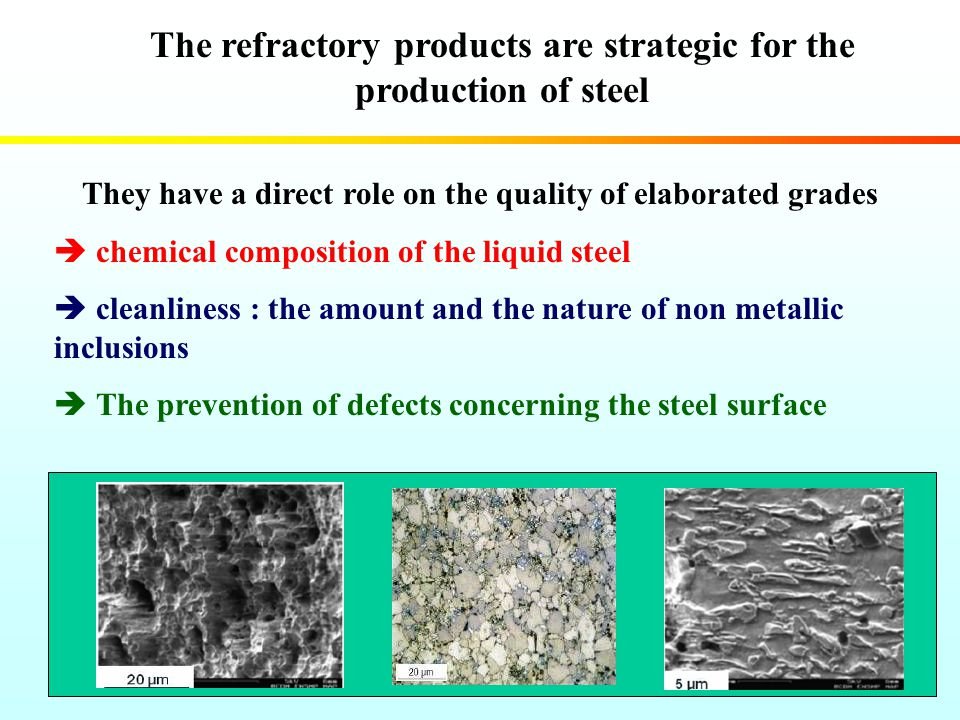 The refractory products are strategic for the production of steel They have a direct role on the quality of elaborated grades chemical composition of