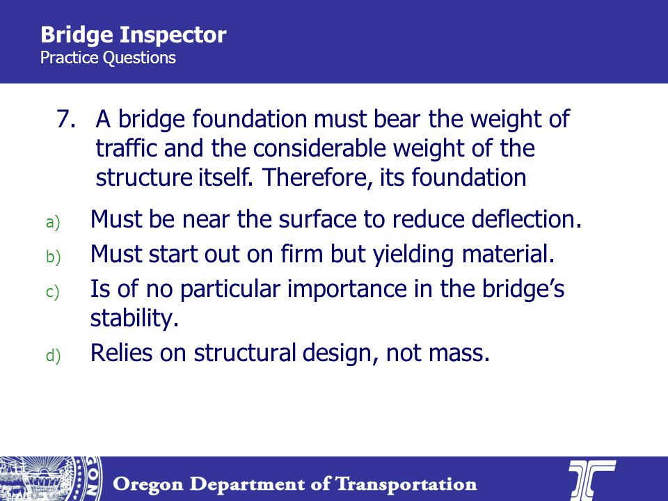 Bridge Inspector Practice Questions 7. a) Must be near the surface to reduce deflection.