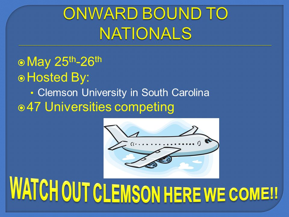 May 25 th -26 th Hosted By: Clemson University in South Carolina 47 Universities competing