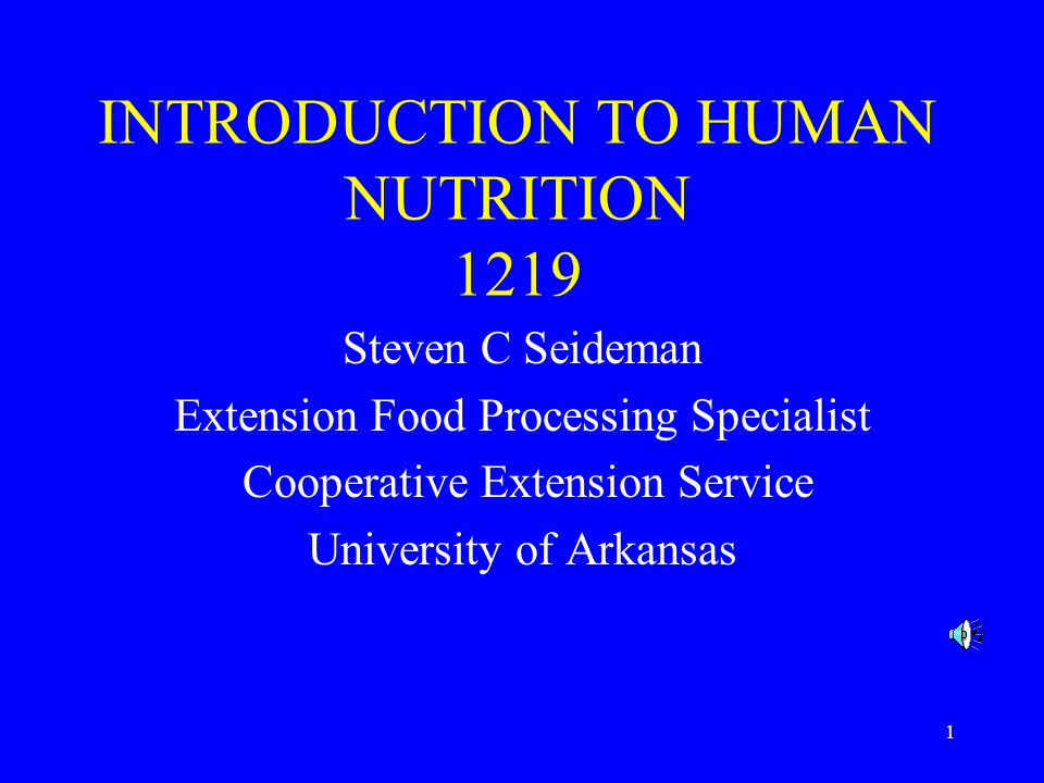 1 INTRODUCTION TO HUMAN NUTRITION 1219 Steven C Seideman Extension Food Processing Specialist Cooperative Extension Service University of Arkansas