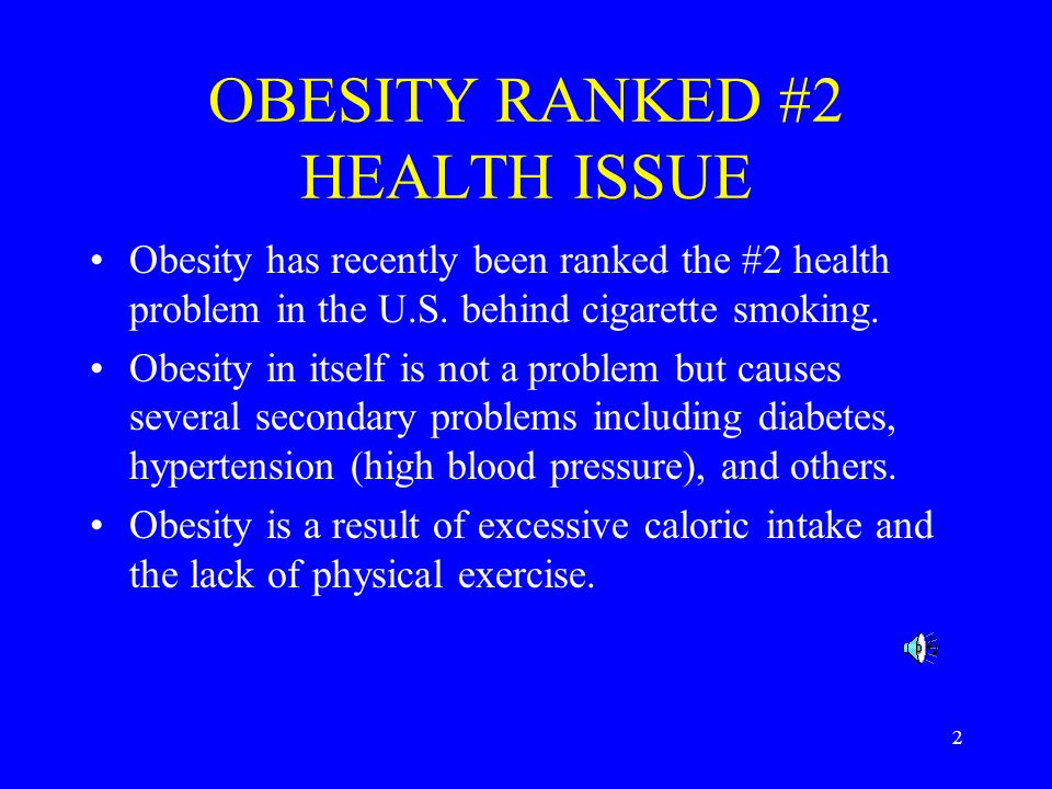2 OBESITY RANKED #2 HEALTH ISSUE Obesity has recently been ranked the #2 health problem in the U.S.