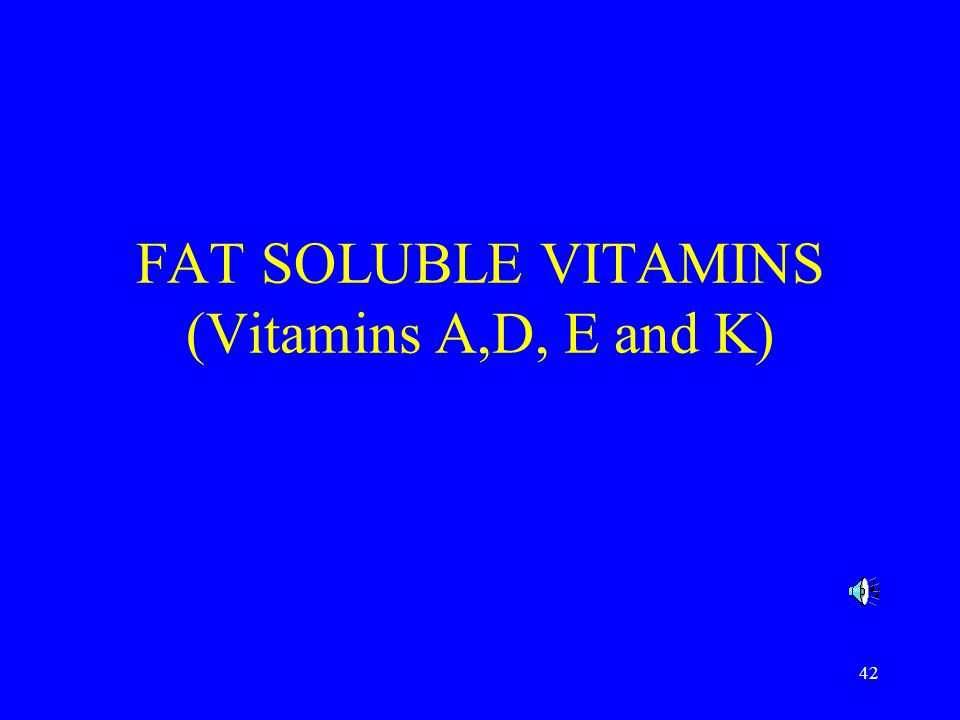 42 FAT SOLUBLE VITAMINS (Vitamins A,D, E and K)