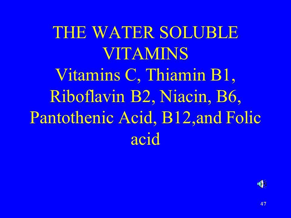 47 THE WATER SOLUBLE VITAMINS Vitamins C, Thiamin B1, Riboflavin B2, Niacin, B6, Pantothenic Acid, B12,and Folic acid