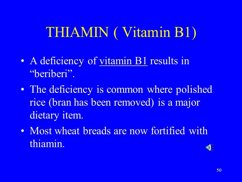 50 THIAMIN ( Vitamin B1) A deficiency of vitamin B1 results in beriberi.