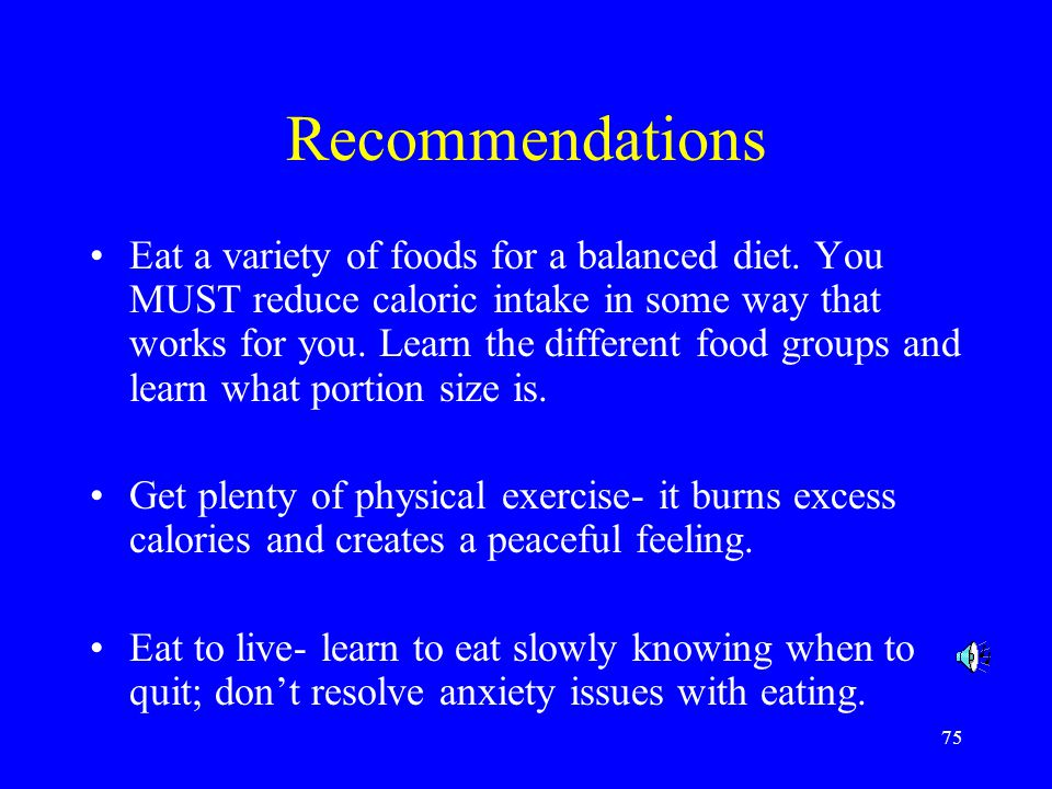 75 Recommendations Eat a variety of foods for a balanced diet.