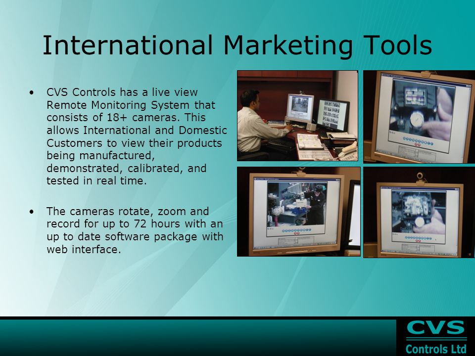 International Marketing Tools CVS Controls has a live view Remote Monitoring System that consists of 18+ cameras.