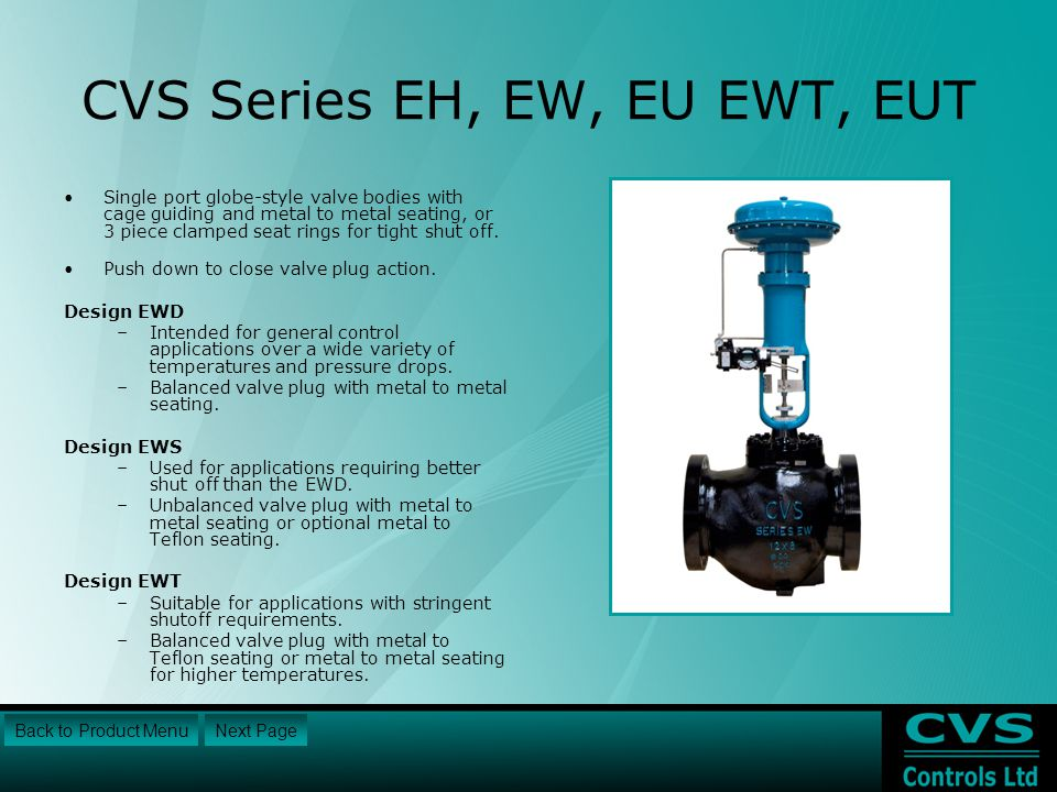 CVS Series EH, EW, EU EWT, EUT Single port globe-style valve bodies with cage guiding and metal to metal seating, or 3 piece clamped seat rings for tight shut off.