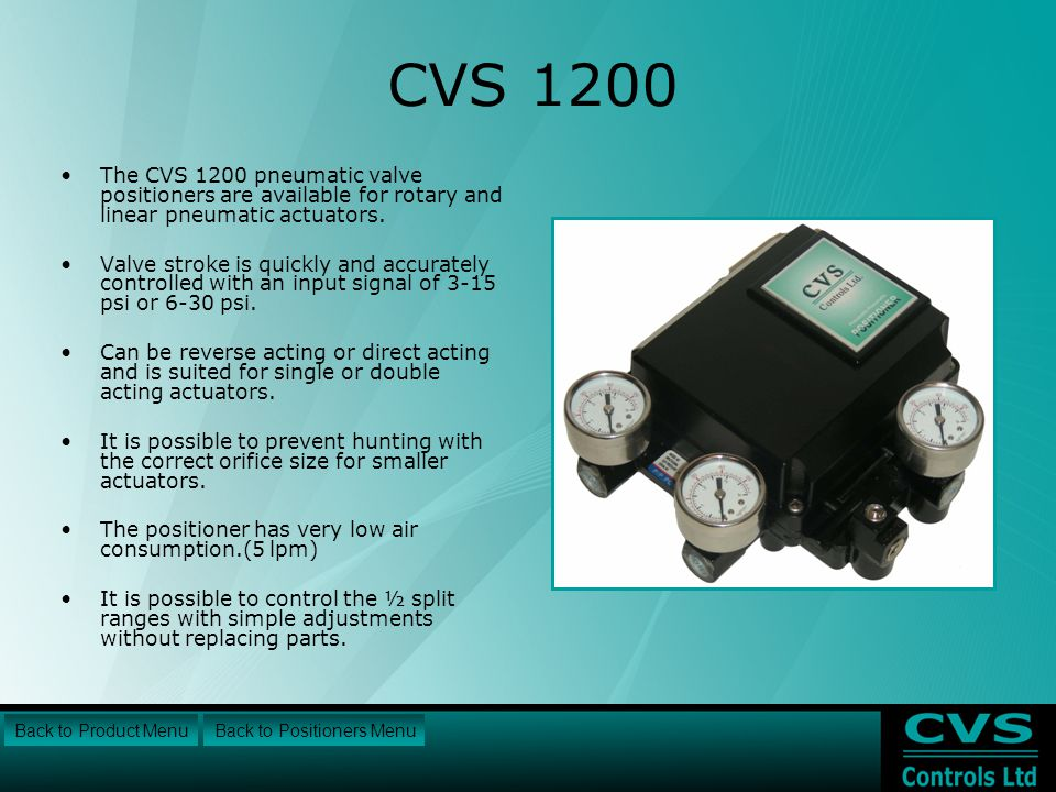 CVS 1200 The CVS 1200 pneumatic valve positioners are available for rotary and linear pneumatic actuators.