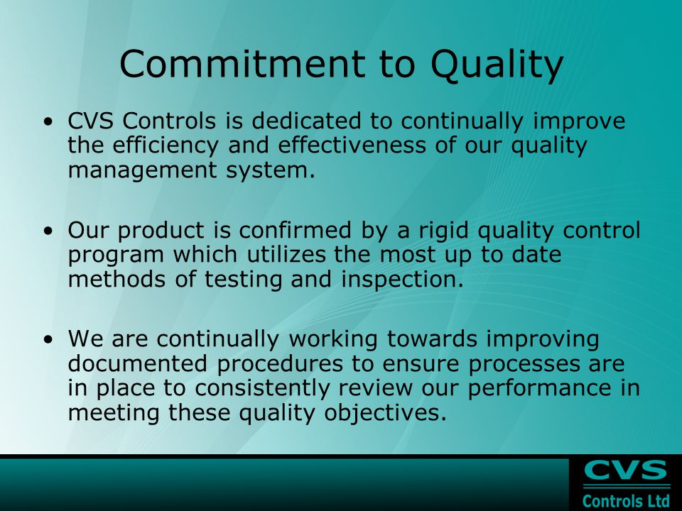 Commitment to Quality CVS Controls is dedicated to continually improve the efficiency and effectiveness of our quality management system.
