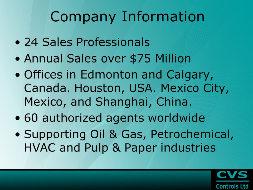 Company Information 24 Sales Professionals Annual Sales over $75 Million Offices in Edmonton and Calgary, Canada.