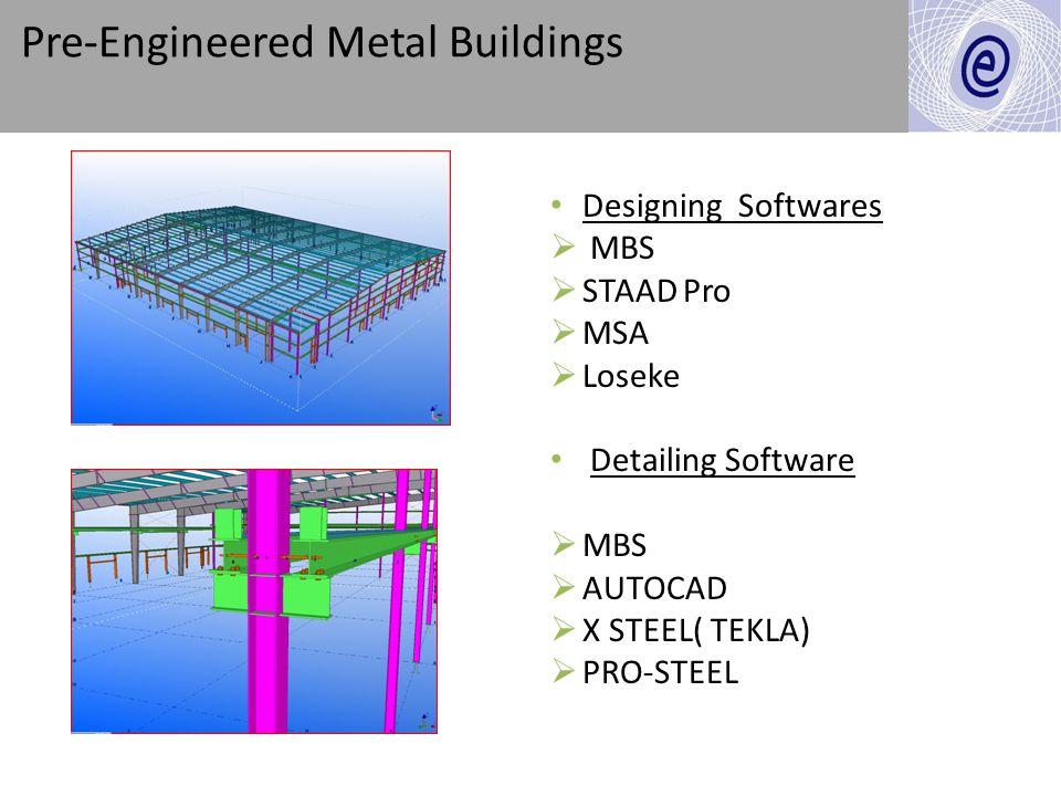 Pre-Engineered Metal Buildings Designing Softwares MBS STAAD Pro MSA Loseke Detailing Software MBS AUTOCAD X STEEL( TEKLA) PRO-STEEL
