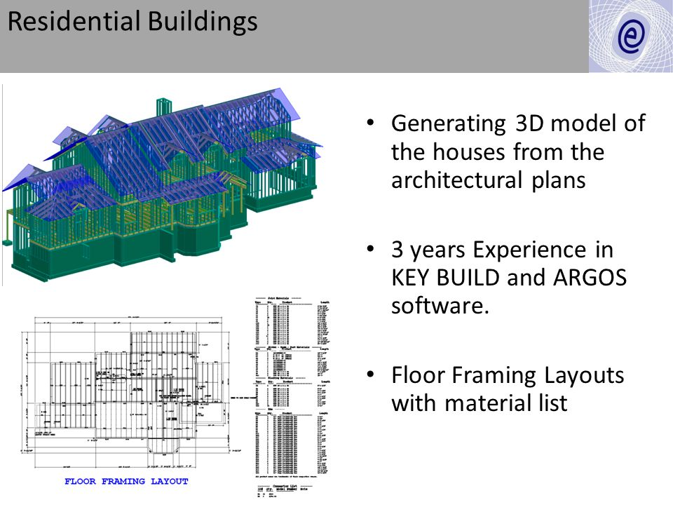 Residential Buildings Generating 3D model of the houses from the architectural plans 3 years Experience in KEY BUILD and ARGOS software. Floor Framing