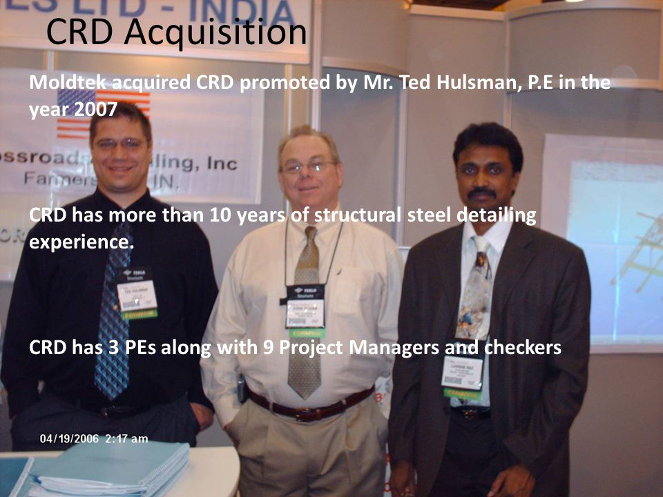 Moldtek acquired CRD promoted by Mr. Ted Hulsman, P.E in the year 2007 CRD has more than 10 years of structural steel detailing experience. CRD has 3