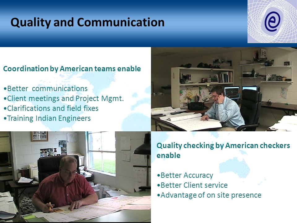 Quality checking by American checkers enable Better Accuracy Better Client service Advantage of on site presence ` Quality and Communication Coordinat