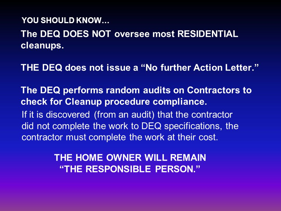 The DEQ DOES NOT oversee most RESIDENTIAL cleanups.
