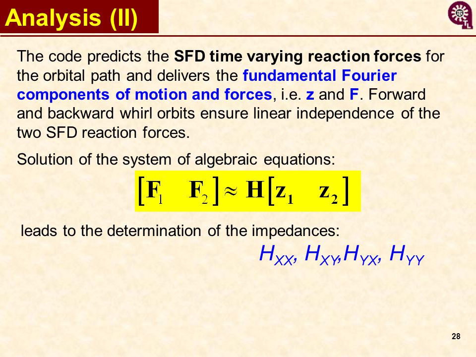 28 Analysis (II) The code predicts the SFD time varying reaction forces for the orbital path and delivers the fundamental Fourier components of motion and forces, i.e.