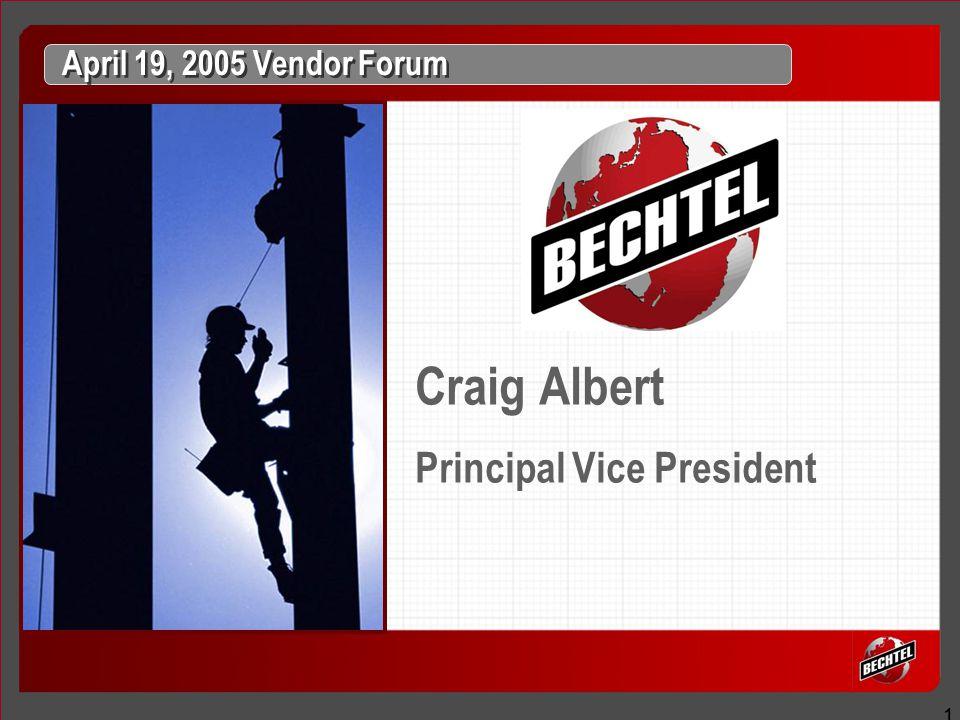 1 April 19, 2005 Vendor Forum Craig Albert Principal Vice President