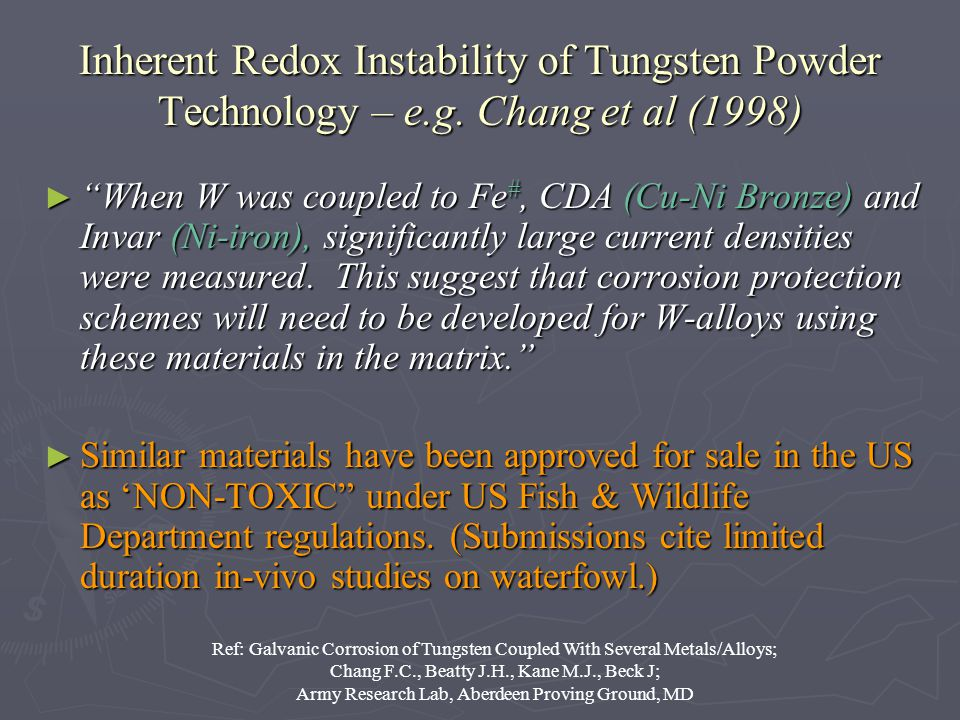 Inherent Redox Instability of Tungsten Powder Technology – e.g. Chang et al (1998) When W was coupled to Fe #, CDA (Cu-Ni Bronze) and Invar (Ni-iron),