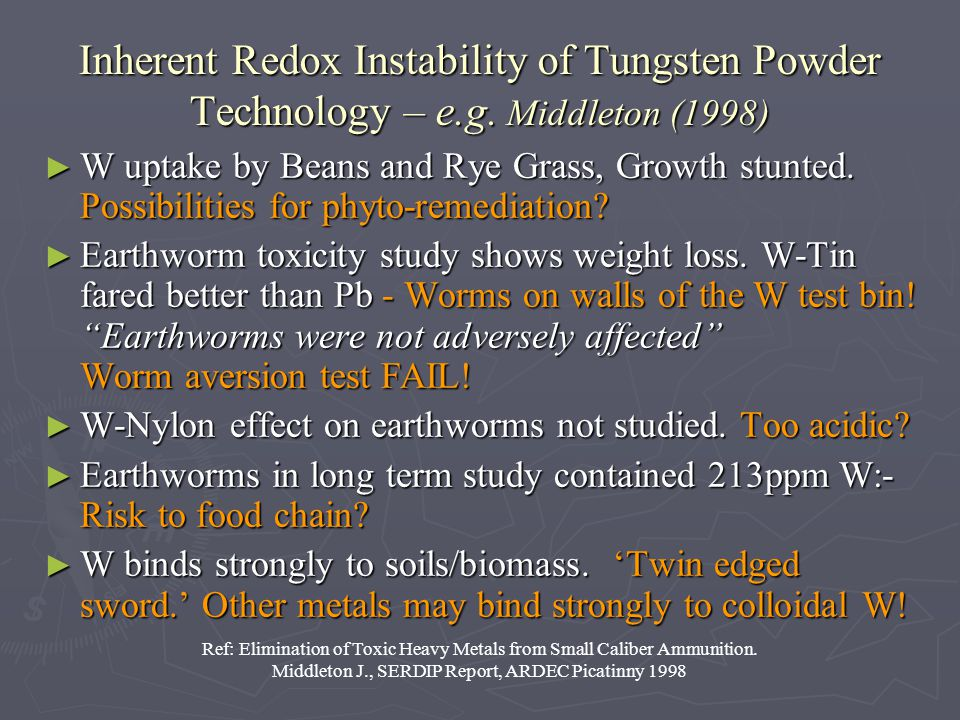 Inherent Redox Instability of Tungsten Powder Technology – e.g. Middleton (1998) W uptake by Beans and Rye Grass, Growth stunted. Possibilities for ph