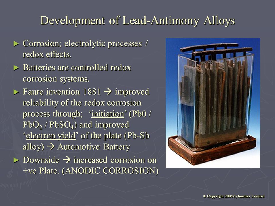 Development of Lead-Antimony Alloys © Copyright 2004 Cylenchar Limited Corrosion; electrolytic processes / redox effects.