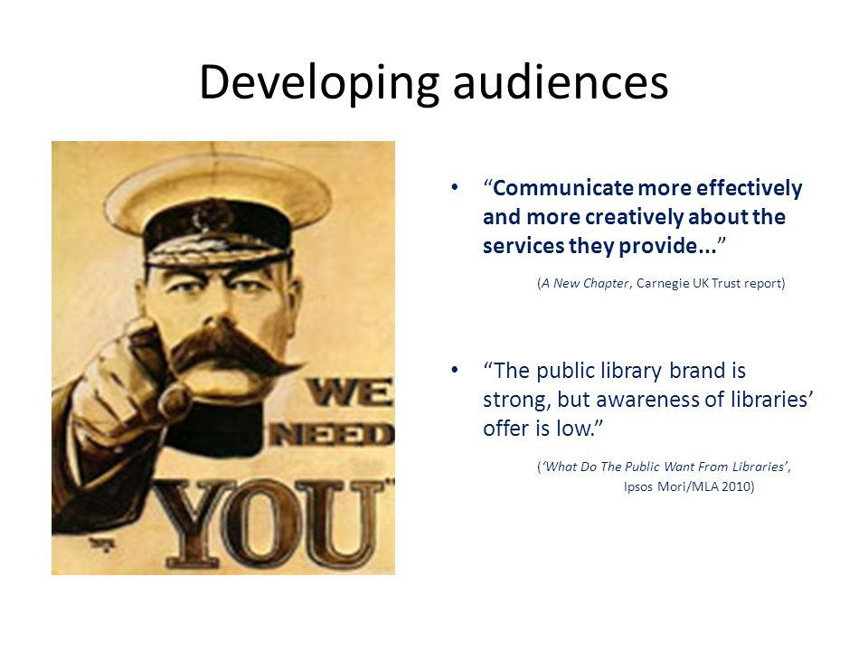 Developing audiences Communicate more effectively and more creatively about the services they provide...