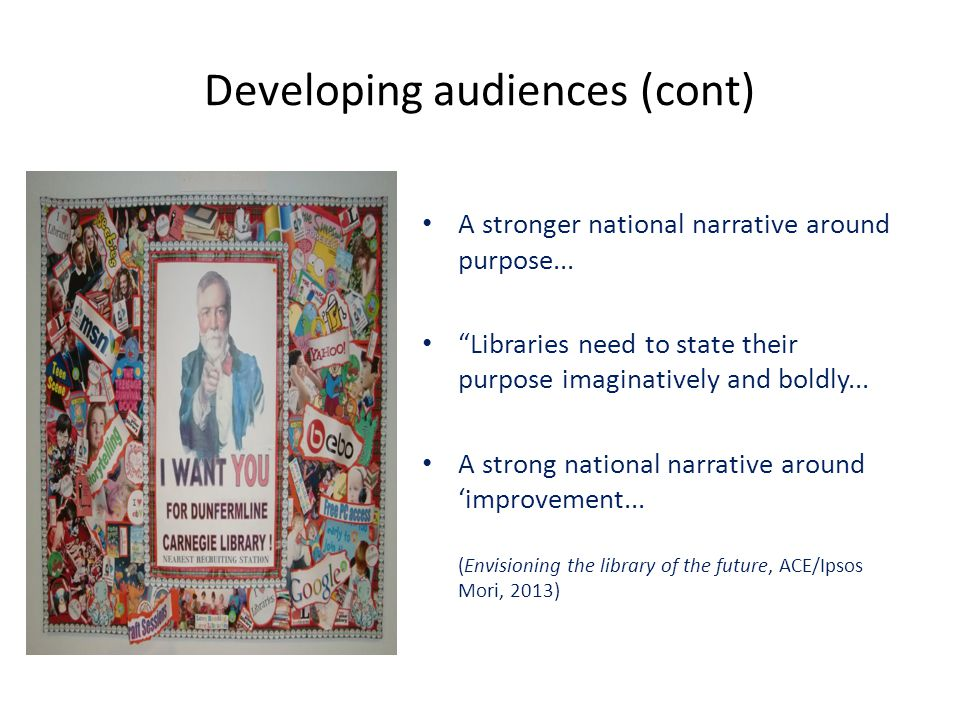 Developing audiences (cont) A stronger national narrative around purpose...