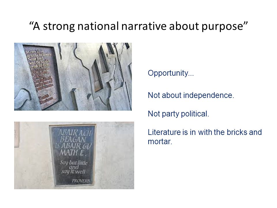 A strong national narrative about purpose Opportunity...
