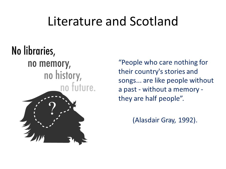 Literature and Scotland People who care nothing for their country s stories and songs...
