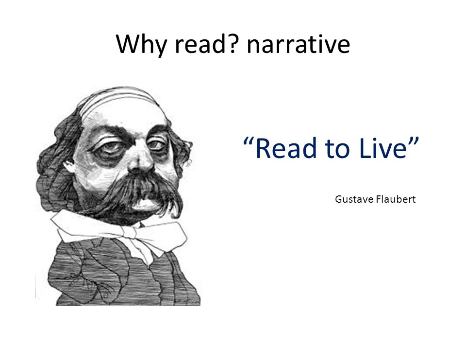Why read narrative Read to Live Gustave Flaubert