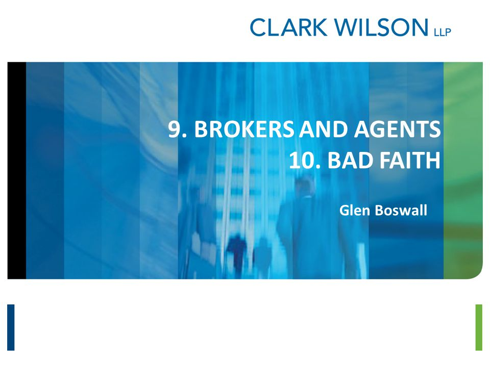 9. BROKERS AND AGENTS 10. BAD FAITH Glen Boswall