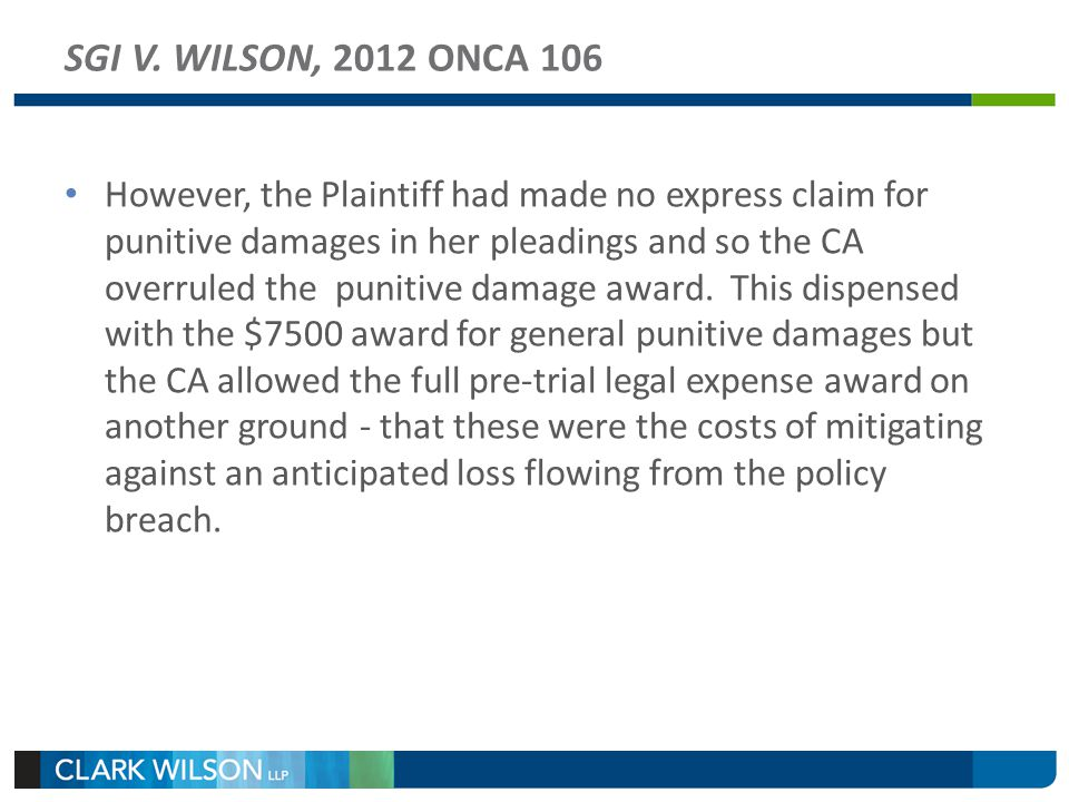 SGI V. WILSON, 2012 ONCA 106 However, the Plaintiff had made no express claim for punitive damages in her pleadings and so the CA overruled the puniti