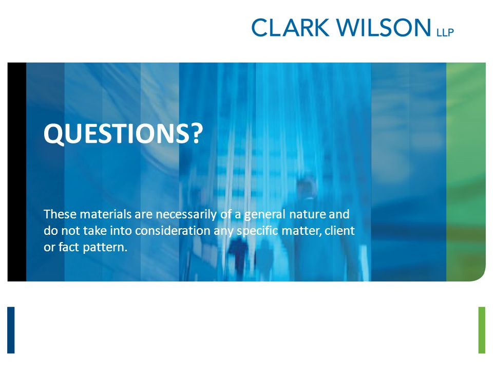 QUESTIONS? These materials are necessarily of a general nature and do not take into consideration any specific matter, client or fact pattern.