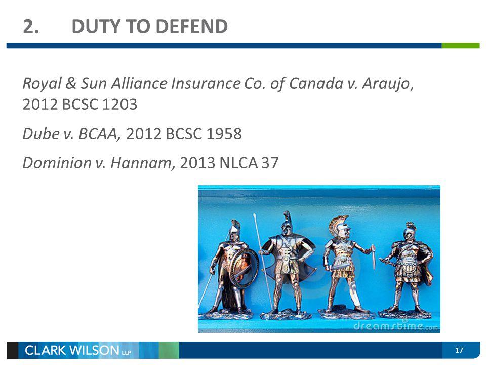 2.DUTY TO DEFEND Royal & Sun Alliance Insurance Co. of Canada v. Araujo, 2012 BCSC 1203 Dube v. BCAA, 2012 BCSC 1958 Dominion v. Hannam, 2013 NLCA 37