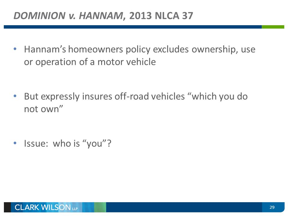 DOMINION v. HANNAM, 2013 NLCA 37 Hannams homeowners policy excludes ownership, use or operation of a motor vehicle But expressly insures off-road vehi