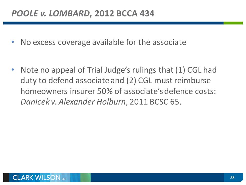 POOLE v. LOMBARD, 2012 BCCA 434 No excess coverage available for the associate Note no appeal of Trial Judges rulings that (1) CGL had duty to defend