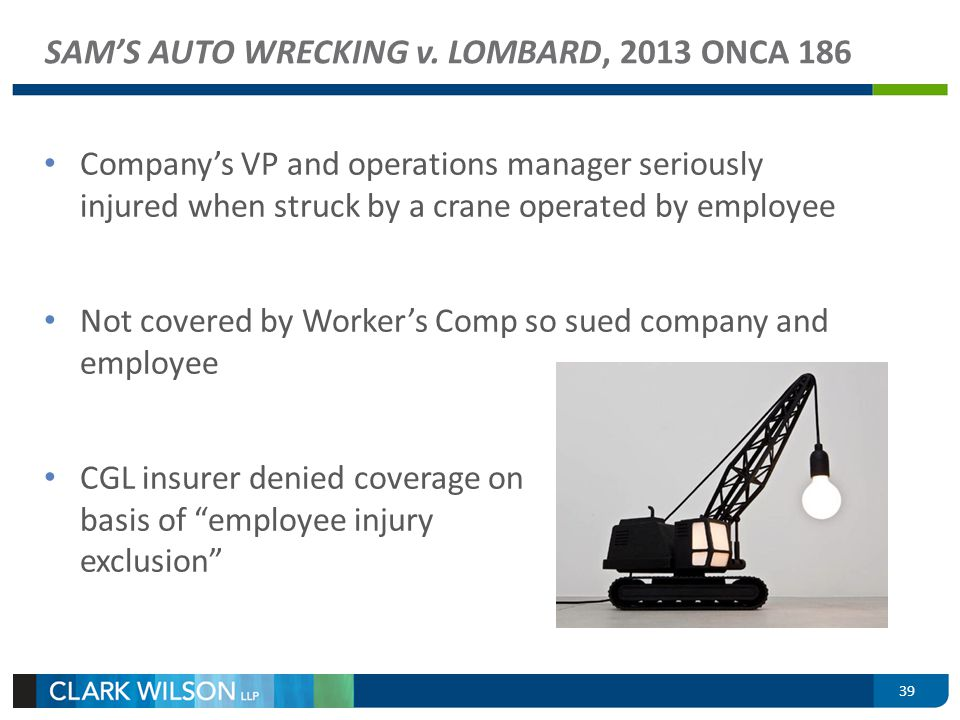 SAMS AUTO WRECKING v. LOMBARD, 2013 ONCA 186 Companys VP and operations manager seriously injured when struck by a crane operated by employee Not cove