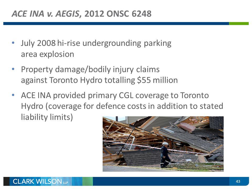 ACE INA v. AEGIS, 2012 ONSC 6248 July 2008 hi-rise undergrounding parking area explosion Property damage/bodily injury claims against Toronto Hydro to