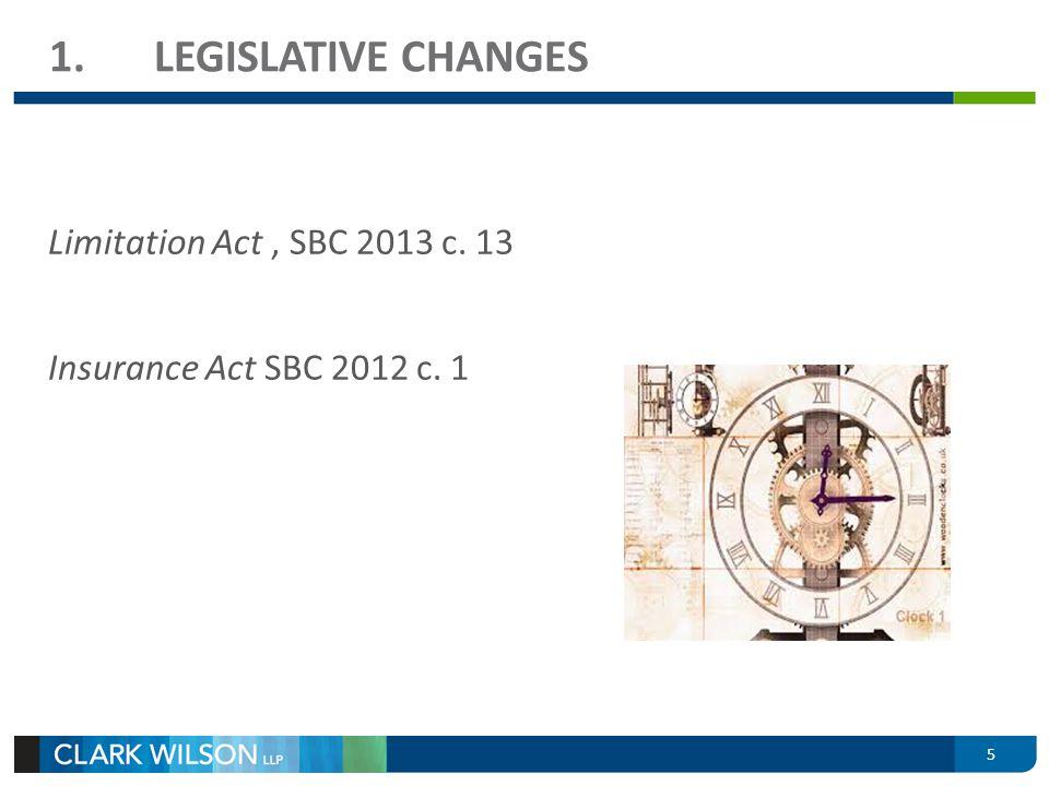 1.LEGISLATIVE CHANGES Limitation Act, SBC 2013 c. 13 Insurance Act SBC 2012 c. 1 5