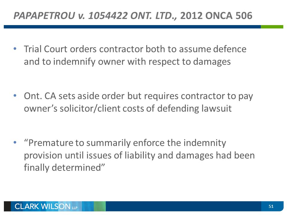 PAPAPETROU v. 1054422 ONT. LTD., 2012 ONCA 506 Trial Court orders contractor both to assume defence and to indemnify owner with respect to damages Ont