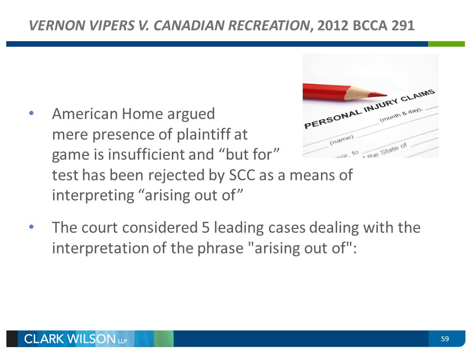 59 VERNON VIPERS V. CANADIAN RECREATION, 2012 BCCA 291 American Home argued mere presence of plaintiff at game is insufficient and but for test has be