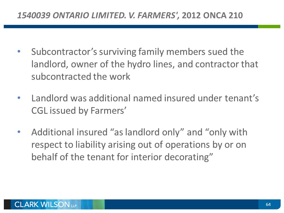 64 1540039 ONTARIO LIMITED. V. FARMERS', 2012 ONCA 210 Subcontractors surviving family members sued the landlord, owner of the hydro lines, and contra