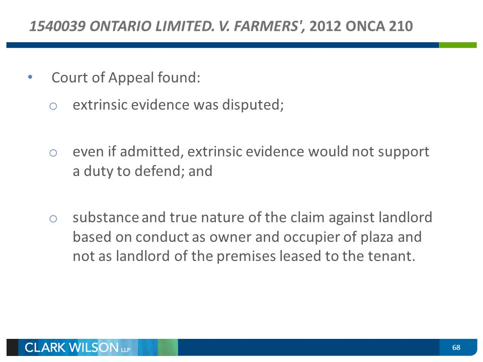 68 1540039 ONTARIO LIMITED. V. FARMERS', 2012 ONCA 210 Court of Appeal found: o extrinsic evidence was disputed; o even if admitted, extrinsic evidenc