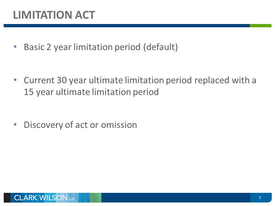 Basic 2 year limitation period (default) Current 30 year ultimate limitation period replaced with a 15 year ultimate limitation period Discovery of ac