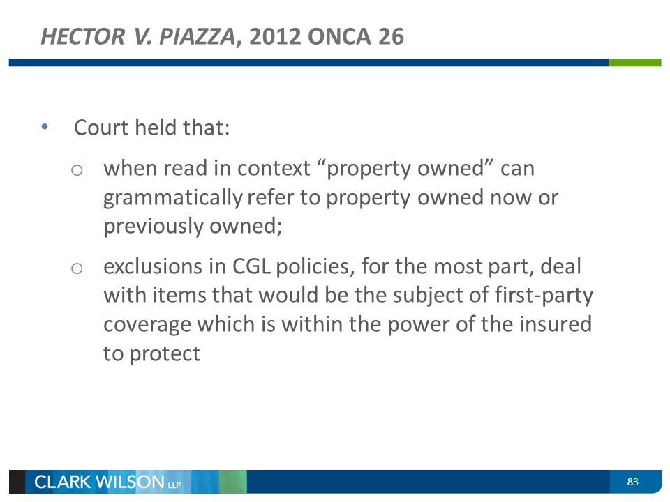 83 HECTOR V. PIAZZA, 2012 ONCA 26 Court held that: o when read in context property owned can grammatically refer to property owned now or previously o