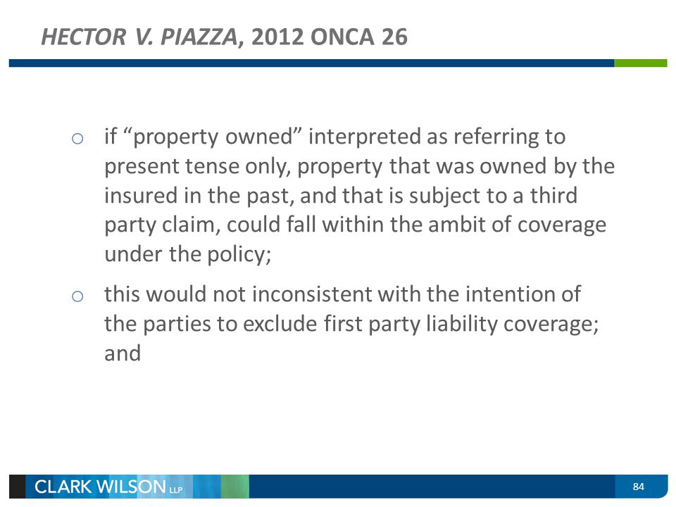 84 HECTOR V. PIAZZA, 2012 ONCA 26 o if property owned interpreted as referring to present tense only, property that was owned by the insured in the pa